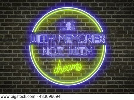 Bright Neon Lights On A Wall - Die With Memories, Not With Dreams