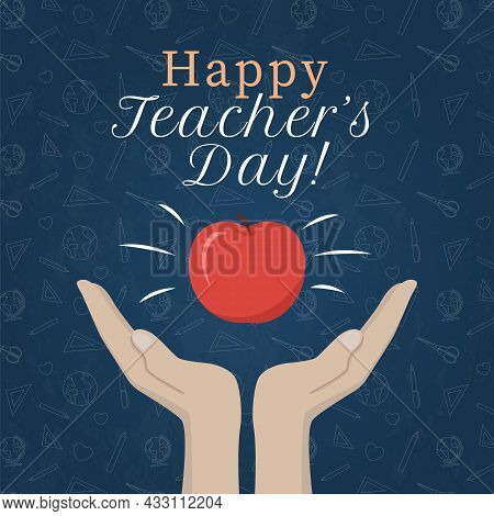 Happy Teachers Day Poster Concept. Hands With Shining Apple And Text. Literacy And Knowledge Symbol.