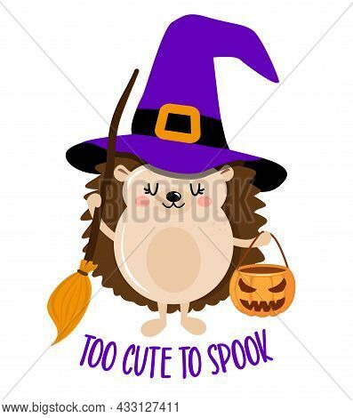 Too Cute To Spook, Happy Halloween - Funny Hedgehog Witch. Hedgehog Doodle Draw For Print. Adorable