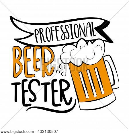 Professional Beer Tester - Funny Slogan With Beer Mug Isolated White Background. Good For T Shirt Pr