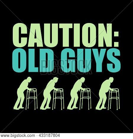 Caution: Old Guys Walking Slowly. This Is A Humorous Jab At The Slowness Of The Elderly Who Have Ear