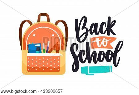 Back To School, Lettering Composition And Packed Schoolbag With Stationery In Pocket. Kids Backpack,