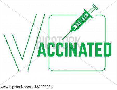 Vaccinated Sign. Vector Label With Text, Check Mark And Vaccine. Covid Vaccinated Sticker.