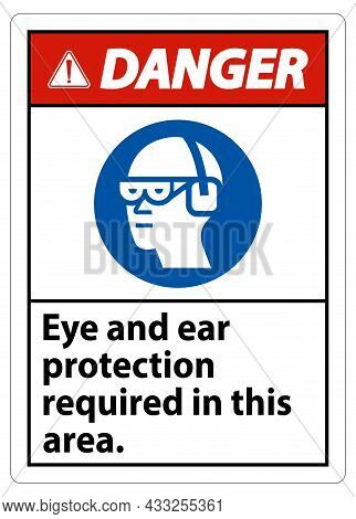 Danger Sign Eye And Ear Protection Required In This Area