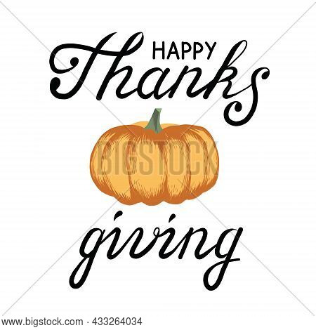 Hand Drawn Lettering For Happy Thanksgiving Day With Orange Pumpkin. Vector Fond For Icon Or Postcar