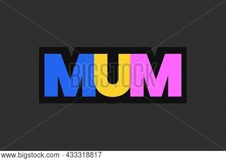 Mum Typography T-shirt Vector Design. Typographic Concept