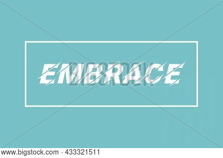 Embrace Typography Text T-shirt Vector Design. Typographic Concept