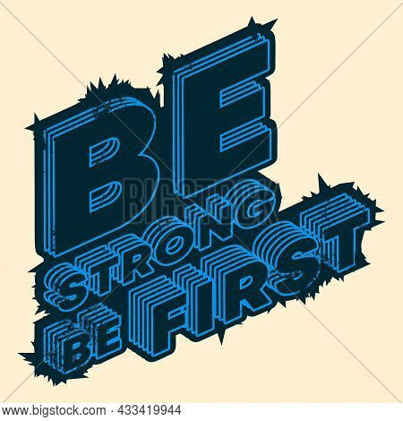 The Motivational, Inspirational Slogan, Quote - Be Strong Be First. Vector Illustration