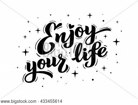Enjoy Your Life - Hand Lettering. Motivational Phrases, Positive Thinking, Text For Poster, Banner,