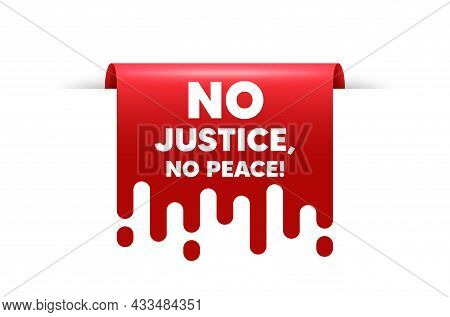 No Justice, No Peace Message. Red Ribbon Tag Banner. Demonstration Protest Quote. Revolution Activis