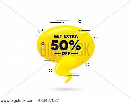 Get Extra 50 Percent Off Sale. Yellow 3d Chat Bubble. Discount Offer Price Sign. Special Offer Symbo