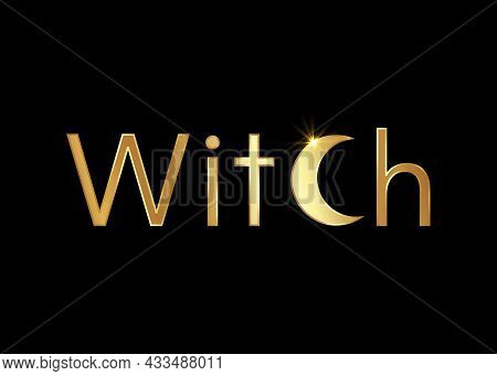 Gold Text Witch, Golden Witchcraft And Crescent Moon Magic Print, Vector Isolated On A Black Backgro