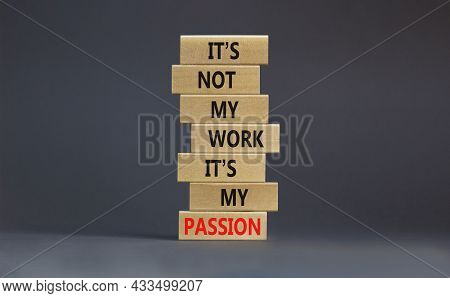 My Work Or Passion Symbol. Wooden Blocks With Words 'it Is Not My Work, It Is My Passion'. Beautiful