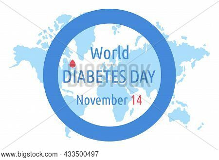 World Diabetes Day. Vector Poster. Symbol Blue Circle With Blood Drop And World Map. November 14.
