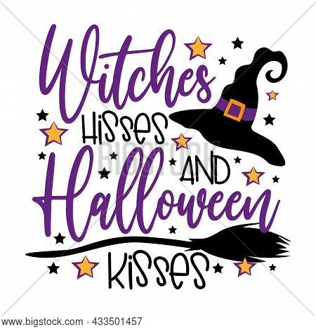 Witches Hisses And Halloween Kisses - Funny Saying With Witch Hat And Broom For Halloween.