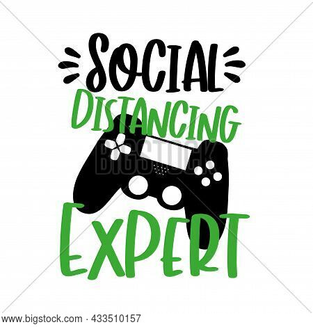 Social Distancing Expert Text With Controller. Corona Virus - Staying At Home Print. Home Quarantine