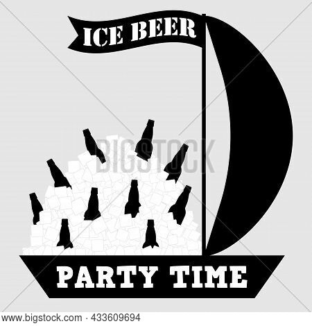 Ice Beer And Party Time Inscription. Bottles Of Beer With A Large Pile Ice Cubes On A Sailing Boat W