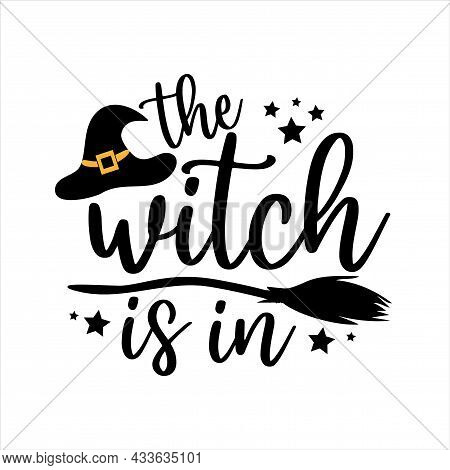 The Witch Is In - Funny Halloween Text With Broom And Witch Hat. Good For Textile Print, Poster, Gre