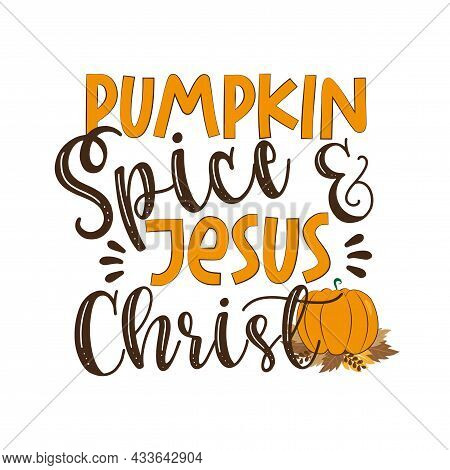 Pumpkin Spice And Jesus Christ - Funny Thanksgiving Text, With Pumpkin And Leaves. Good For Greeting