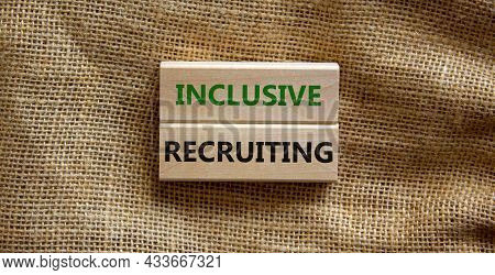 Inclusive Recruiting Symbol. Wooden Blocks With Words Inclusive Recruiting On Beautiful Canvas Backg