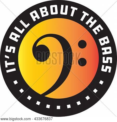 It's All About The Bass Badge Or Emblem.  Vector Illustration Of Bass Clef In Circle With Color Grad