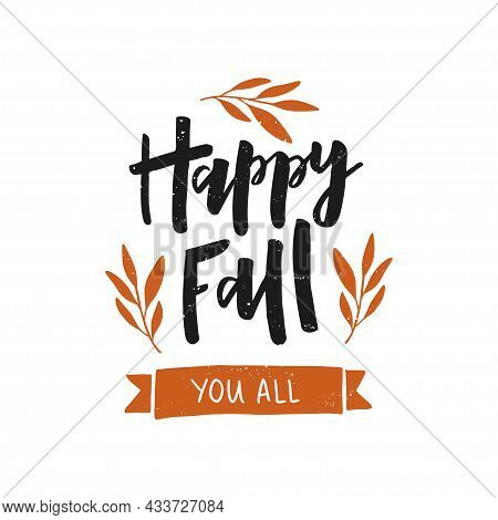 Happy Fall You All Hand Drawn Lettering. Harvest Poster Design. Fall Season Decoration. Autumn Greet