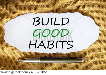 Build Good Habits Symbol. Words 'build Good Habits' On White Paper. Black Metallic Pen. Beautiful Ca