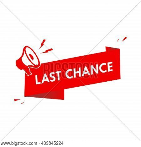 Vector Illustration Last Chance Advertising Sign With Megaphone. Red Vector Icon Illustration With M