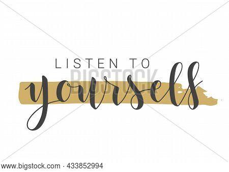 Vector Stock Illustration. Handwritten Lettering Of Listen To Yourself. Template For Banner, Postcar