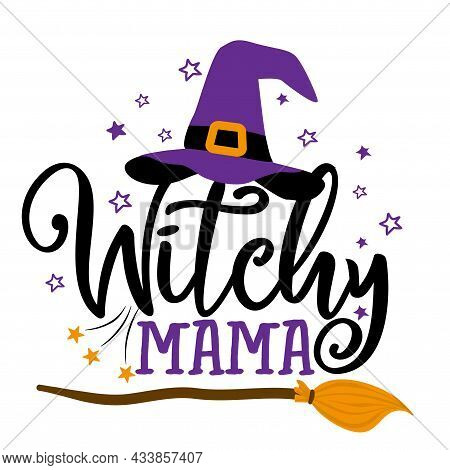 Withy Mama, Witch Mom - Halloween Quote On White Background With Broomstick And Witch Hat. Good For
