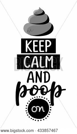 Keep Calm And Poop On - Cute Poop Quote, Funny Morning Motivation. Vector Cartoon Shit. Cartoon Poop