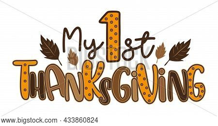My First Thanksgiving - Typography With Leaves. Holiday Quote, For Baby Thanksgiving Day. Print For