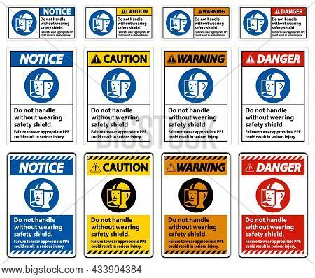 Warning Sign Do Not Handle Without Wearing Safety Shield, Failure To Wear Appropriate Ppe Could Resu