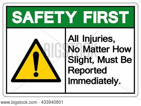 Safety First All Injuries No Matter How Slight Must Be Reported Immediately Symbol Sign,vector Illus