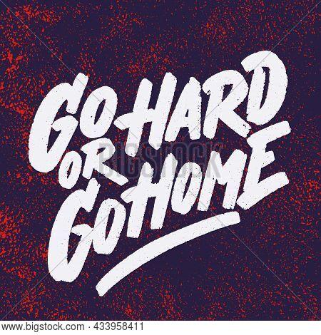 Go Hard Or Go Home. Vector Handwritten Lettering. Vector Illustration.
