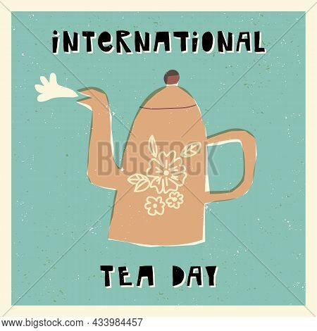 International Tea Day Retro Card. Boiling Teapot Or Kettle With Floral Decoration With Vapor On Text