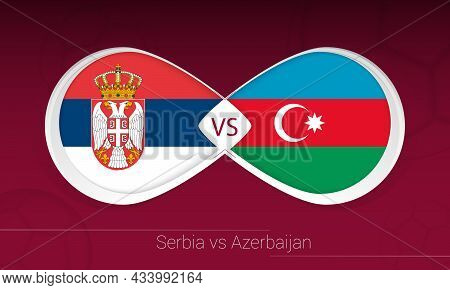 Serbia Vs Azerbaijan In Football Competition, Group A. Versus Icon On Football Background. Vector Il