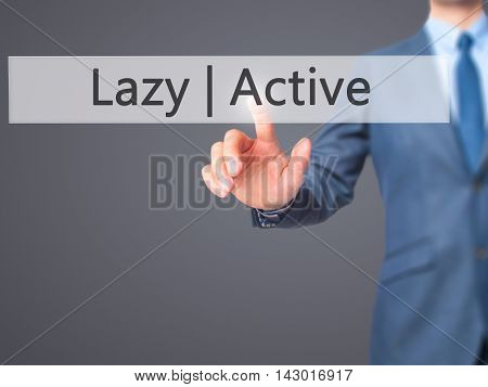 Active  Lazy -  Businessman Press On Digital Screen.