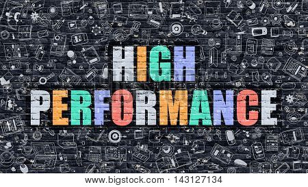 High Performance Concept. Modern Illustration. Multicolor High Performance Drawn on Dark Brick Wall. Doodle Icons. Doodle Style of  High Performance Concept. High Performance on Wall.