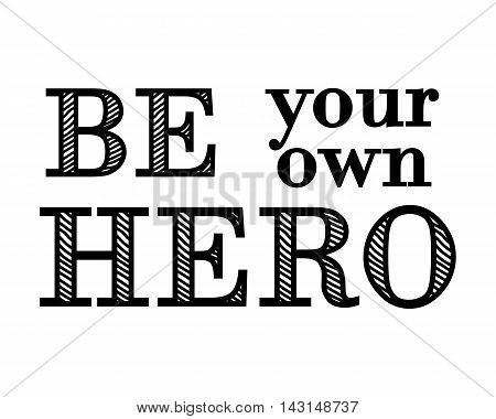 Motivational and inspirational typography poster with lettering quote. Be your own hero. Vector illustration, print