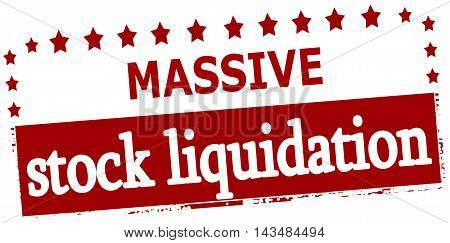Rubber stamp with text massive stock liquidation inside vector illustration