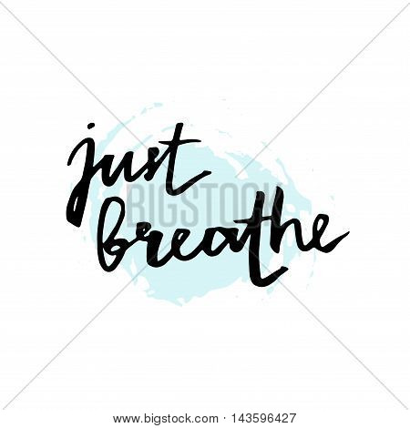 Just Breathe. Inspirational Lettering Quote.