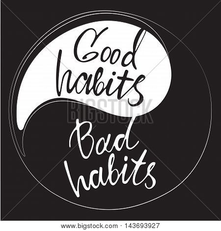 Phrases good habits and bad habits in handwriting on the yin and yang sign. Modern hand drawn calligraphy. Lettering for print and posters. Typography poster design.