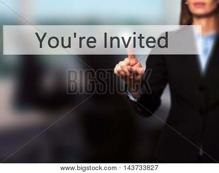 You're Invited! - Businesswoman Hand Pressing Button On Touch Screen Interface.