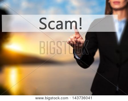 Scam! - Businesswoman Hand Pressing Button On Touch Screen Interface.