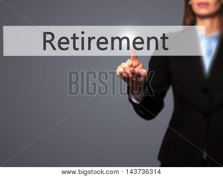 Retirement - Businesswoman Hand Pressing Button On Touch Screen Interface.