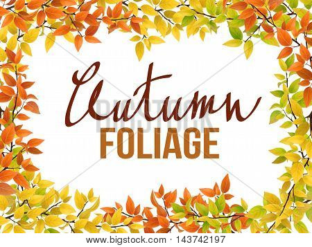 Frame from autumn leaves with lettering on white background. The foliage of different colors green, yellow, red. Realistic vector detailed tree branches.