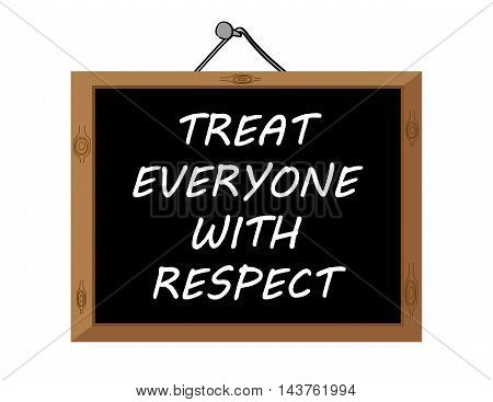 The words Treat Everyone With Respect in white text on a blackboard hanging on the wall
