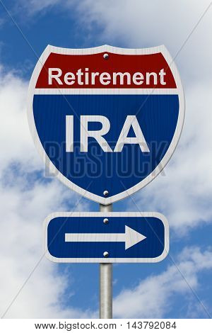 Way to save for your retirement Sign Red white and blue American highway sign with word IRA with sky background, 3D Illustration