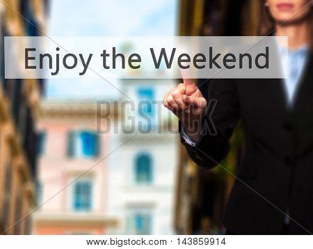 Enjoy The Weekend - Businesswoman Pressing Modern  Buttons On A Virtual Screen